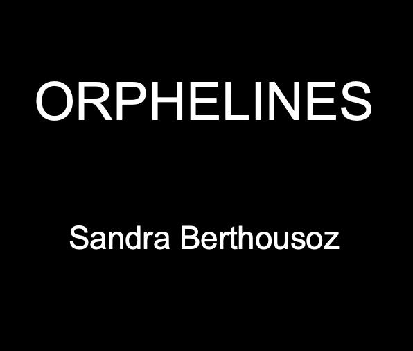 ORPHELINES – un texte lucide et puissant de Sandra Berthousoz